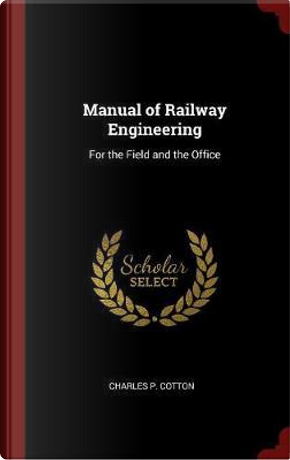 Manual of Railway Engineering by Charles P. Cotton