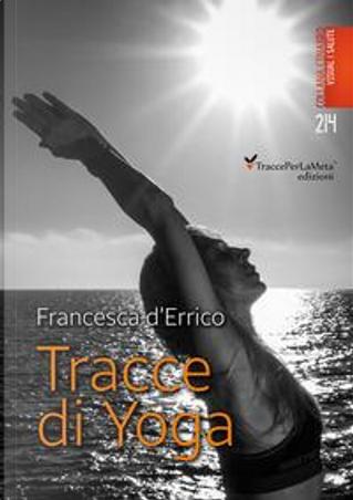 Tracce di yoga. Ediz. illustrata by Francesca D'Errico