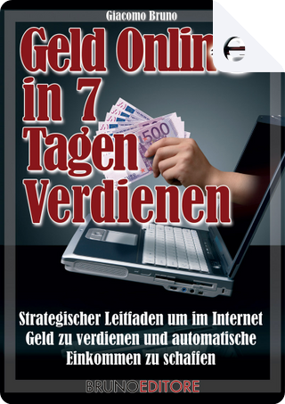 Geld Online in 7 Tage verdienen by Giacomo Bruno
