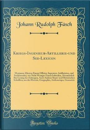 Kriegs-Ingenieur-Artillerie-Und See-Lexicon by Johann Rudolph Fasch