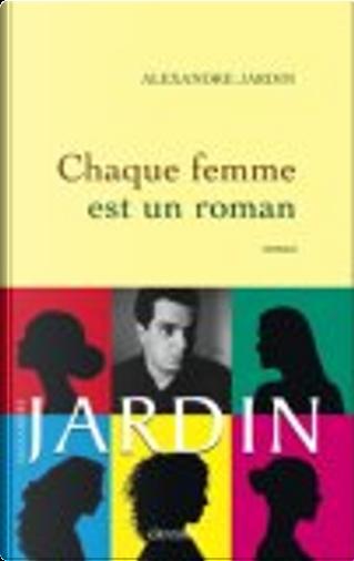 Chaque femme est un roman by Alexandre Jardin