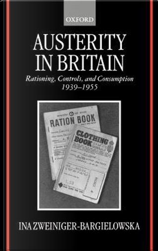 Austerity in Britain by Ina Zweiniger-Bargielowska