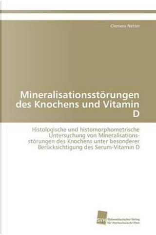 Mineralisationsstörungen des Knochens und Vitamin D by Clemens Netter