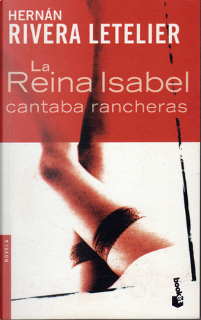 La reina Isabel cantaba rancheras by Hernan Rivera Letelier