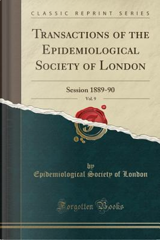 Transactions of the Epidemiological Society of London, Vol. 9 by Epidemiological Society Of London
