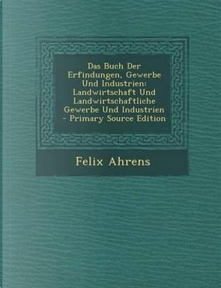 Das Buch Der Erfindungen, Gewerbe Und Industrien by Felix Ahrens