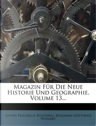 Magazin für die Neue Historie und Geographie, dreyzehnter Theil by Anton Friedrich Büsching