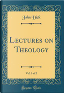 Lectures on Theology, Vol. 1 of 2 (Classic Reprint) by John Dick