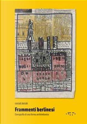 Frammenti berlinesi. Eterografia di una forma architettonica by Paolo Conrad-Bercah
