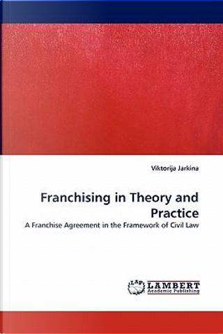 Franchising in Theory and Practice by Viktorija Jarkina