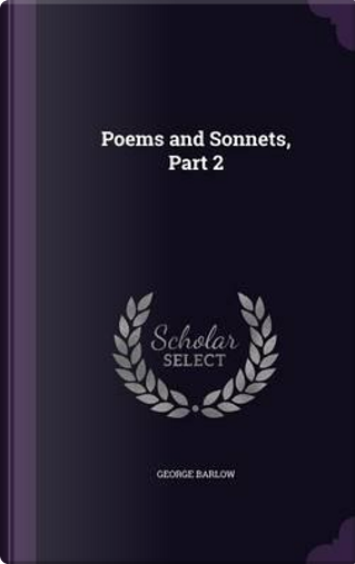Poems and Sonnets, Part 2 by George Barlow
