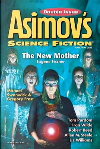 Asimov's Science Fiction, April/May 2015 by Allen M. Steele, Anna Tambour, Eugene Fischer, Frank Smith, Fran Wilde, Gregory Frost, Jay O'Connell, Joe M. McDermott, Liz Williams, Michael Swanwick, Robert Reed, Tom Purdom