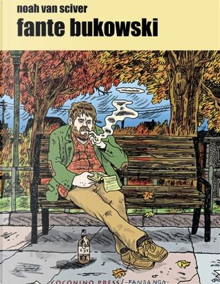 Fante Bukowski by Noah Van Sciver