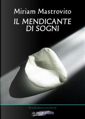 Il mendicante di sogni by Miriam Mastrovito
