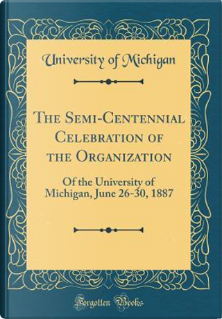 The Semi-Centennial Celebration of the Organization by University of Michigan
