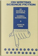 On Writing Science Fiction by Darrell Schweitzer, George H. Scithers, John M. Ford