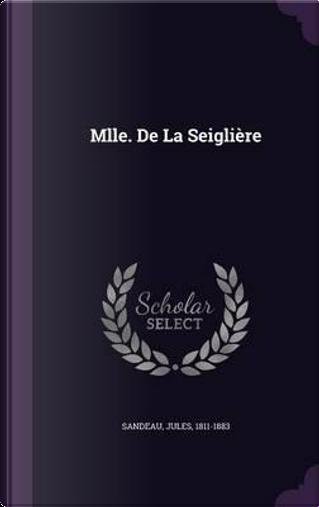 Mlle. de La Seigliere by Sandeau Jules 1811-1883