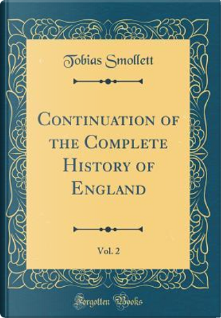 Continuation of the Complete History of England, Vol. 2 (Classic Reprint) by Tobias Smollett
