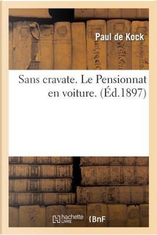 Sans Cravate. le Pensionnat en Voiture. by De Kock P