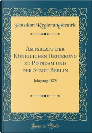 Amtsblatt der Königlichen Regierung zu Potsdam und der Stadt Berlin by Potsdam Regierungsbezirk