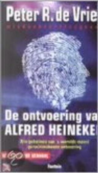 De ontvoering van Alfred Heineken by P.R. de Vries