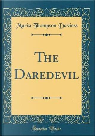 The Daredevil (Classic Reprint) by Maria Thompson Daviess