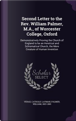Second Letter to the REV. William Palmer, M.A, of Worcester College, Oxford by Verax Catholic Layman