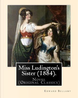 Miss Ludington's Sister by Edward Bellamy