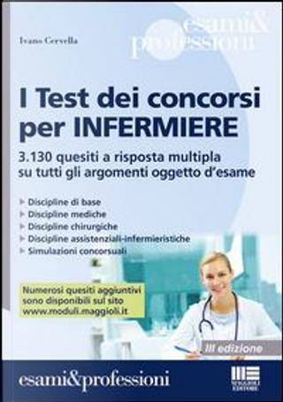 I test dei concorsi per infermiere. 3.130 quesiti a risposta multipla su tutti gli argomenti oggetto d'esame by Ivano Cervella