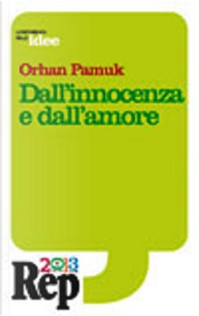 Dall'innocenza e dall'amore by Elena Stananelli, Marco Ansaldo, Orhan Pamuk