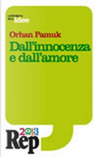 Dall'innocenza e dall'amore by Orhan Pamuk, Marco Ansaldo, Elena Stananelli