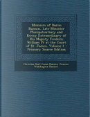Memoirs of Baron Bunsen, Late Minister Plenipotentiary and Envoy Extraordinary of His Majesty Frederic William IV at the Court of St. James, Volume 1 - Primary Source Edition by Christian Karl Josias Bunsen