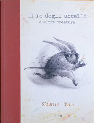 Il re degli uccelli by Shaun Tan