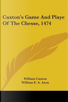 Caxton's Game and Playe of the Chesse, 1474 by William Caxton