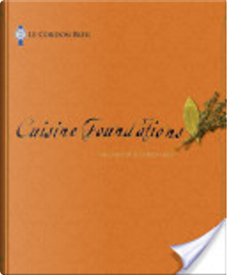 Le Cordon Bleu Cuisine Foundations by Le Cordon Bleu