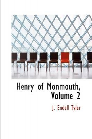 Henry of Monmouth by J. Endell Tyler