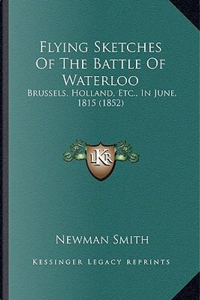 Flying Sketches of the Battle of Waterloo by Newman Smith