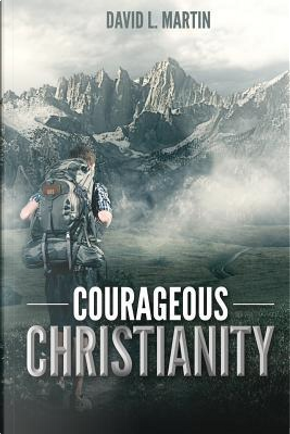 Courageous Christianity by David L. Martin
