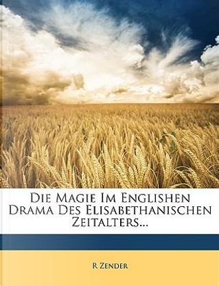 Die Magie Im Englishen Drama Des Elisabethanischen Zeitalters... by R. Zender