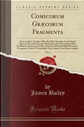 Comicorum Græcorum Fragmenta, Vol. 1 by James Bailey