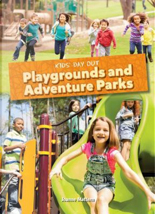 Playgrounds and Adventure Parks by Joanne Mattern