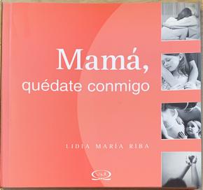 Mamá, quédate conmigo by Lidia María Riba