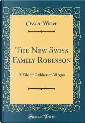 The New Swiss Family Robinson by Owen Wister
