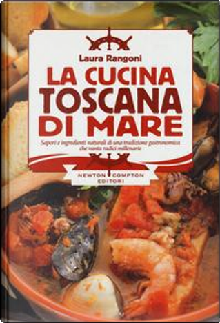 La cucina toscana di mare by Laura Rangoni