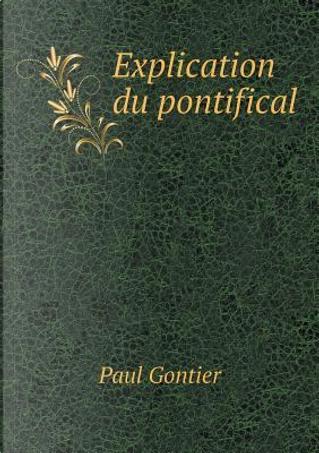 Explication Du Pontifical by Paul Gontier