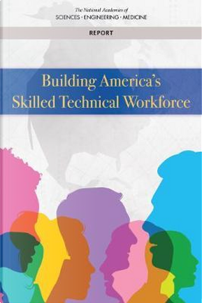 Building America's Skilled Technical Workforce by National Academies of Sciences