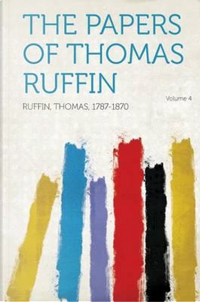 The Papers of Thomas Ruffin Volume 4 by Thomas Ruffin