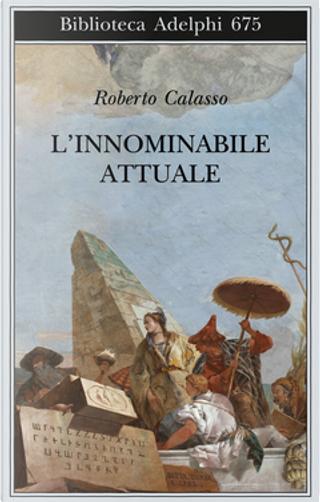 L'innominabile attuale by Roberto Calasso