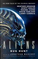 Aliens: Bug Hunt by Brian Keene, David Farland, Heather Graham, James A. Moore, Larry Correia, Rachel Caine, Scott Sigler, Tim Lebbon