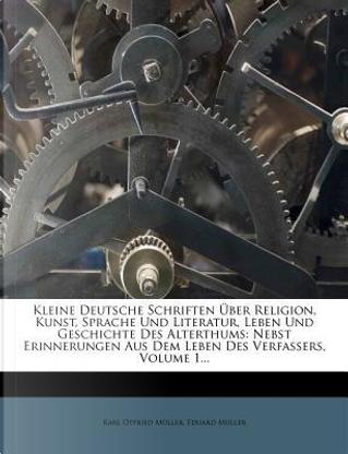 Kleine Deutsche Schriften Über Religion, Kunst, Sprache Und Literatur, Leben Und Geschichte Des Alterthums by Karl Otfried Müller